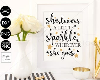 She Leaves a Little Sparkle Wherever She Goes SVG Quotes SVG ,DXF File, Silhouette File,Svg Files For Cricut, Cricut Files SVg