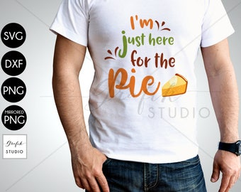 I'm just here for the pie thanksgiving SVG cut file, DXF file, PNG file, svg file for cricut, silhouette studio file, scan n cut files