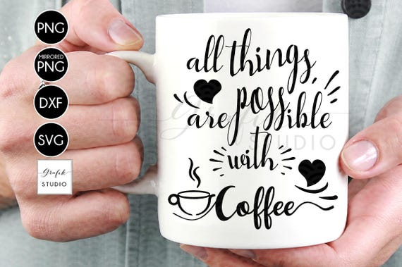 All Things Are Possible With Coffee SVG File , Coffee Quotes