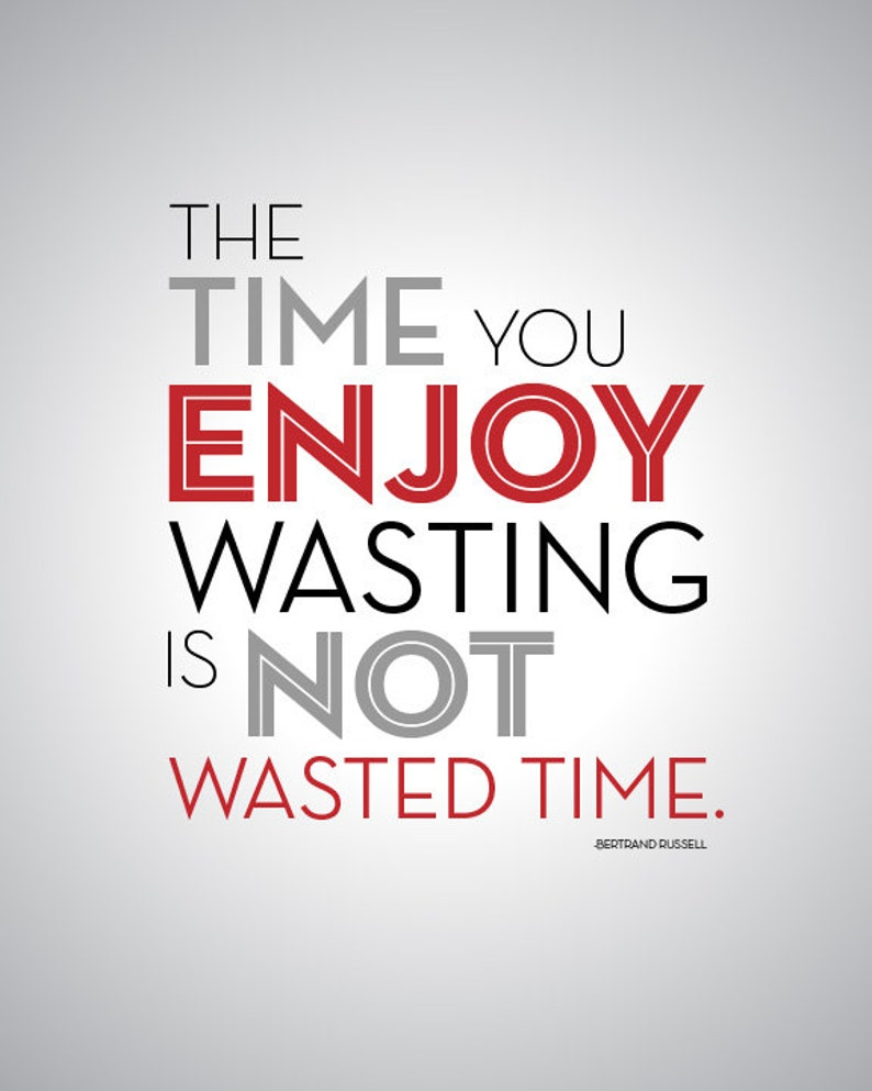 The Time You Enjoy Wasting is Not Wasted Time  quote art  8 image 0