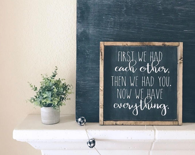 First We Had Each Other Than We Had You Now We Have Everything | Nursery Wood Sign | Nursery Decor | Polka Dot Pickle Shop | Sign