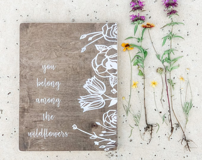 You Belong Among the Wildflowers | Wildflower Sign | Wildflower Print | Wood Signs | Home Decor | Farmhouse Style | Modern Farmhouse Decor