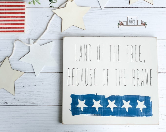 Land of the Free Because of the Brave | Patriotic Decor | Fourth of July | Wood Sign | Home Decor | Farmhouse Style | Modern Farmhouse Decor
