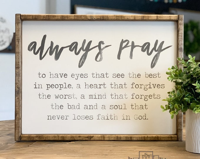 Always Pray To Have Eyes That  | Always Pray Wood Sign | Wood Signs | Home Decor | Farmhouse Style | Modern Farmhouse Decor