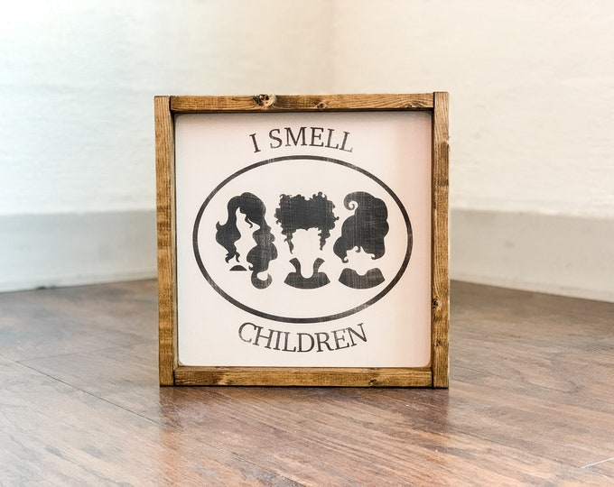 Sanderson Sisters | I Smell Children | Hocus Pocus | Halloween Wood Sign | Wood Sign