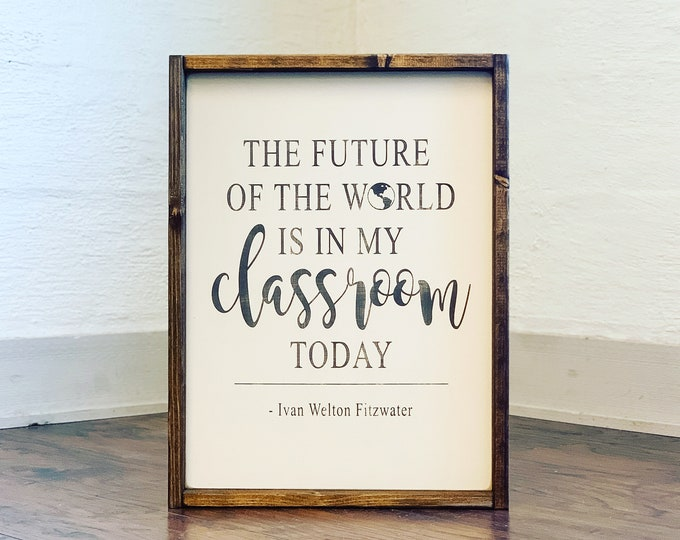 The Future of The World is in My Classroom Today Wood Sign