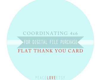 "Coordinating 4""x6"" Flat Thank You Card for digital file purchase"