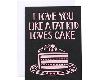 "Love Card - ""I Love You Like A Fat Kid Loves Cake"" Laser Cut Cake Card"
