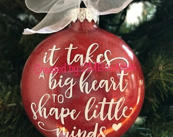 Teacher Ornament / Teacher Gift / It Takes A Big Heart to Shape Little Minds / Preschool / Daycare. Free Personalization / Glass