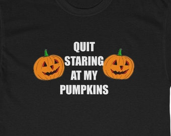 8775246e259 Funny Sexy Halloween Costume Shirt Quit Staring at my Pumpkins Jack O  lanterns Unisex Heavy Cotton Tee