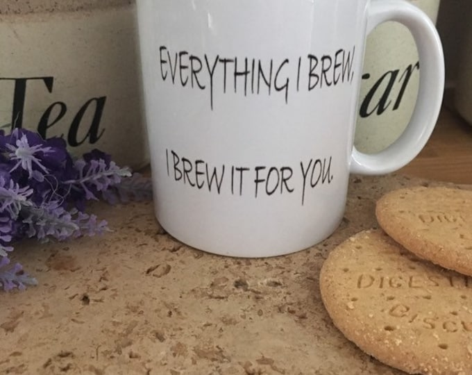 Everything I brew, valentines mug, for valentines gifts, pun mug, funny mug, song lyric mug, funny valentines mug