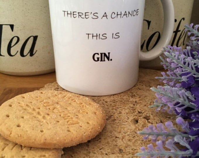 Theres a chance this is gin mug, for gin lovers, gin gift, for Mother's Day, funny mug
