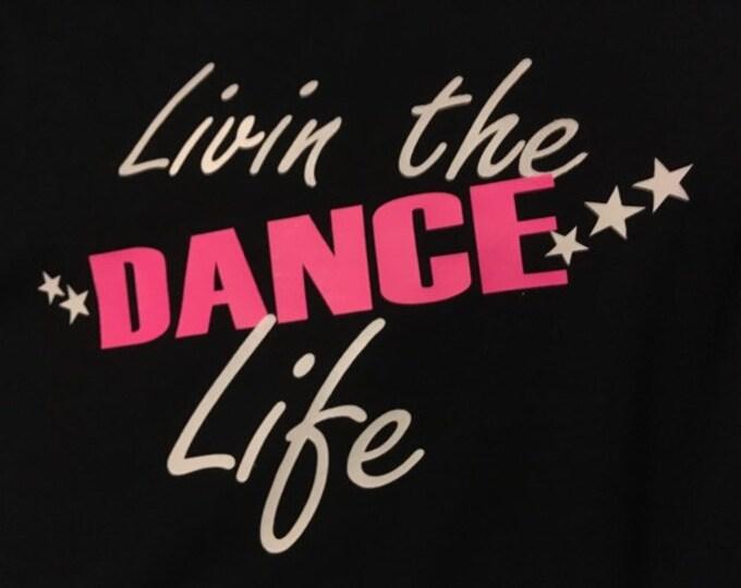 Livin the Dance Life black tee, dancer, ballet, jazz, acro, tumble, gymnast, cheer, mom, girl, dad,