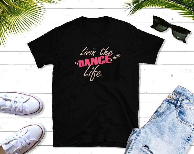Livin the Dance Life black tee - dancer, ballet, jazz, acro, tumble, gymnast, cheer, mom, girl, boy,  dad,