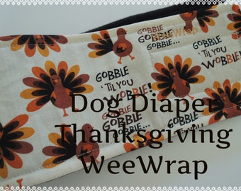 Gobble Till you Wobble or Thanksgiving Dog, Your Choice, Belly Band, Stops Marking, Male Dog, Personalized
