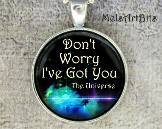 Universe Don't Worry I've Got You Inspirational Metaphysical Zen Typography Quote Pendant Necklace, Unisex Jewelry, Black Blue Aqua Green