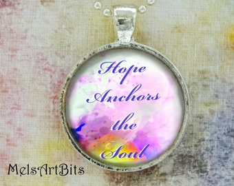 Inspirational Quote Pendant Necklace Glass  Charm / Hope Anchors the Soul / Uplifting Faith / Pink Purple White Yellow / Gifts for Her