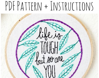 PATTERN: Life is Tough But so Are You Hand Embroidery Pattern with Instructions