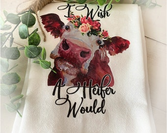 Farmhouse Flour Sack Towel I Wish A Heifer Would