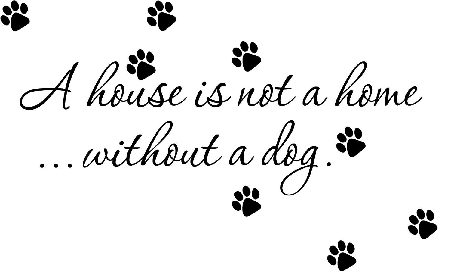 Wall Decal House Is Not A Home Without A Dog Quote Wall Etsy