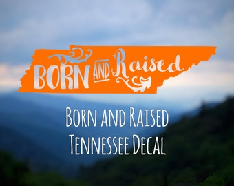 Tennessee Born and Raised - Tennessee Born - Tennessee Raised - TN State Decal - Tennessee Decal - Car Window Decal - Tennessee Car Decal