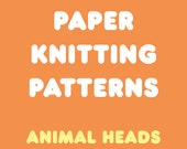 Paper Knitting Patterns - Animal Heads in Various Designs