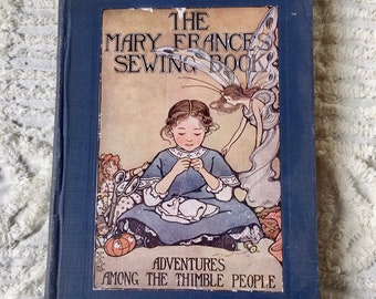 The Mary Frances Sewing Book by Jane Eayre Fryer, First Printing Antique Children's Book