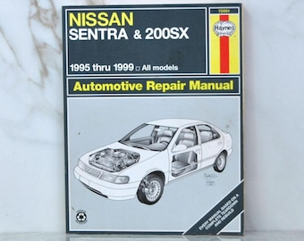 Vintage Haynes Automotive Repair Manual 1995 Thru 1999 Nissan Sentra & 200SX All Models - 72051, Manual Based on a complete teardown