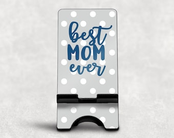 Best Mom Ever Phone Stand, Mom Phone Dock, Custom Phone Stand