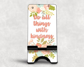 Do All Things with Kindness,  Custom Name Phone Dock, Custom Phone Stand