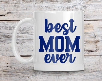 Best Mom Ever Coffee Mug, Personalized Mom Mug, Custom Mug for Mom