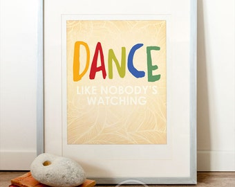 Dance like nobody's watching, Quote ART PRINT, Dance like no one is watching, Inspirational art, Typographic print, Typography poster.