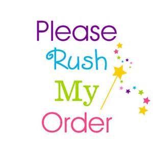 Please rush my order