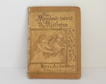 From Meadow Sweet to Mistletoe Verses with Pictures by Mary A. Lathbury Copyright 1886 Antique Childrens Book by Worthington Company