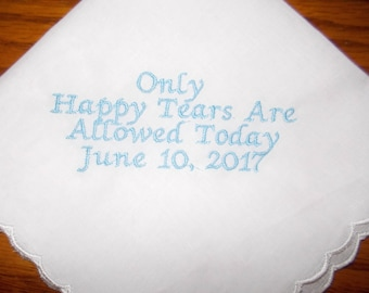 Only Happy Tears, Embroidered Customized, Wedding Handkerchief, lace or Scalloped edge..