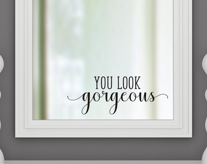 You Look Gorgeous Decal for Mirror or Wall Vinyl Decal for Hair Salon or Spa Business Wall Graphic You Look Gorgeous Inspirational Decal