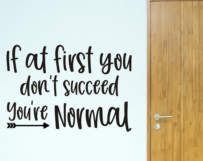 Classroom Wall Decal If at First Your Don't Succeed You're Normal Vinyl Decal for Door or Whiteboard School Classroom Decor Inspirational
