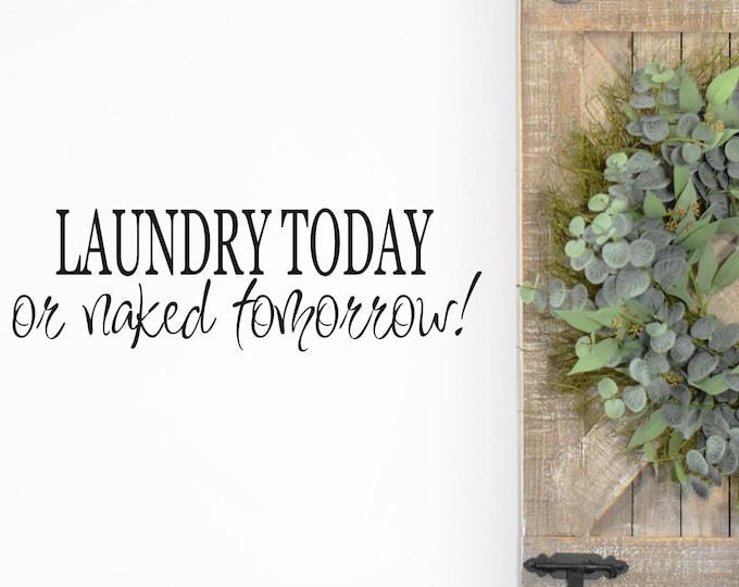 Laundry Today or Naked Tomorrow Vinyl Wall Decal Laundry Room Decor Housewares Laundry Room Wall Decal Vinyl Wall Decal Laundry Today