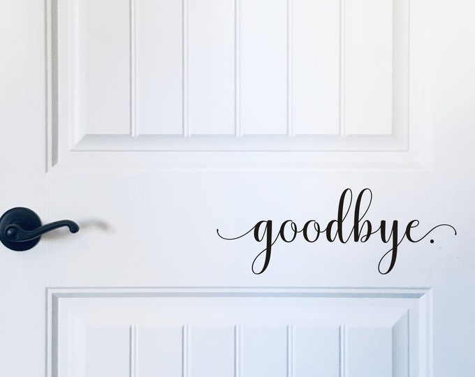 Goodbye Door Decal Vinyl Decal for Door or Wall Home Decor Funny Cute Decal for Door Greeting Exit Door Decal