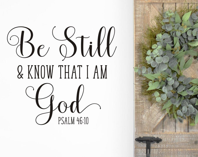 Be Still and Know That I Am God Wall Decal Religious Scripture Wall Vinyl Farmhouse Home Decal Be Still and Know Lettering for Sign