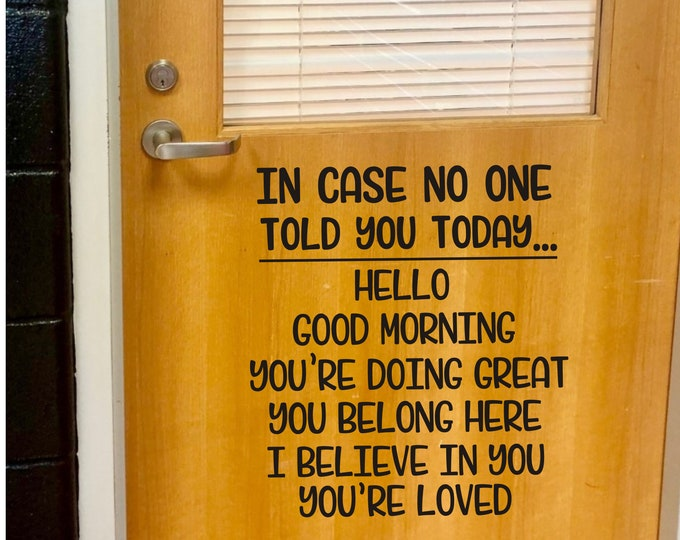 In Case No One Told You Vinyl Decal Teacher Classroom Decal Vinyl Decor School Hello Good Morning Decal You Belong Here You are Loved