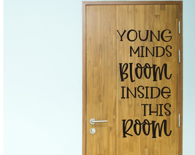 Young Minds Bloom Inside This Room Decal for Classroom Door or White Board Vinyl Wall Decal for School Teacher Classroom Decor