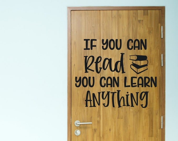 If You Can Read Decal You Can Learn Anything Vinyl Wall Decal for School Classroom Teacher Vinyl Decal Classroom Decor Reading Decal