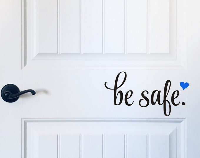 Be Safe Door Decal Vinyl Door Decal Policeman Fireman Military Home Decor Be Safe with Heart Vinyl Decal Wall Decal Small Door Decal Service
