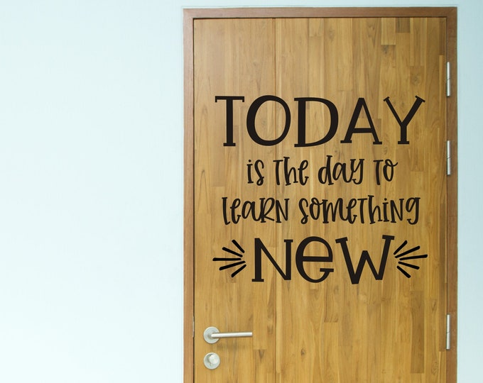Today is the Day to Learn Something New Vinyl Wall Decal for Classroom Teacher Elementary Classroom Decor Wall or Door Decal for School