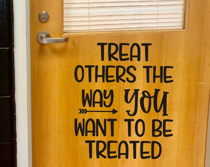 Classroom Door Vinyl Decal Treat Others The Way You Want to Be Treated Decal for Teacher Classroom Door Wall or Whiteboard Back to School