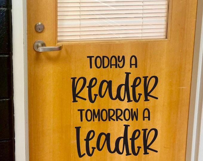 Today A Reader Vinyl Decal for Classroom Door Wall or Whiteboard Reading Teacher Decal Classroom Decor Tomorrow a Leader