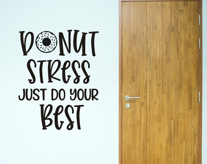 Donut Stress Decal Just Do Your Best Vinyl Wall Decal for School or Classroom Teacher Decal Classroom Decor Donut Stress Just Do Your Best