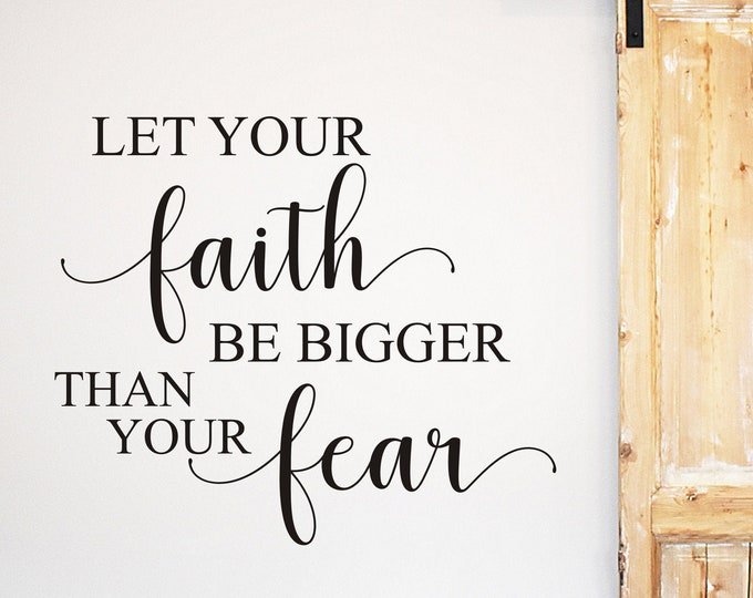 Let Your Faith Be Bigger Than Your Fear Wall Decal Home Decor Religious Vinyl Wall Decal Scripture Inspirational Faith over Fear Decal