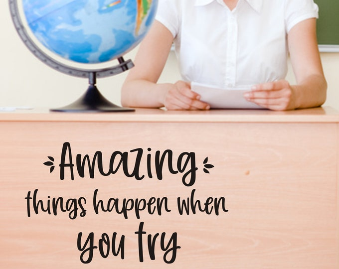 Amazing Things Happen When you Try Vinyl Decal for Wall Desk or Door Classroom Decor Teacher School Classroom Wall Decal Quote Inspiring